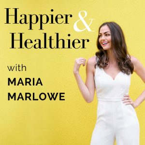 Happier and Healthier with Maria Marlowe
