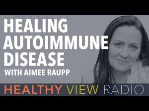 Healthy Autoimmune Disease with Aimee Raupp - Healthy View Radio