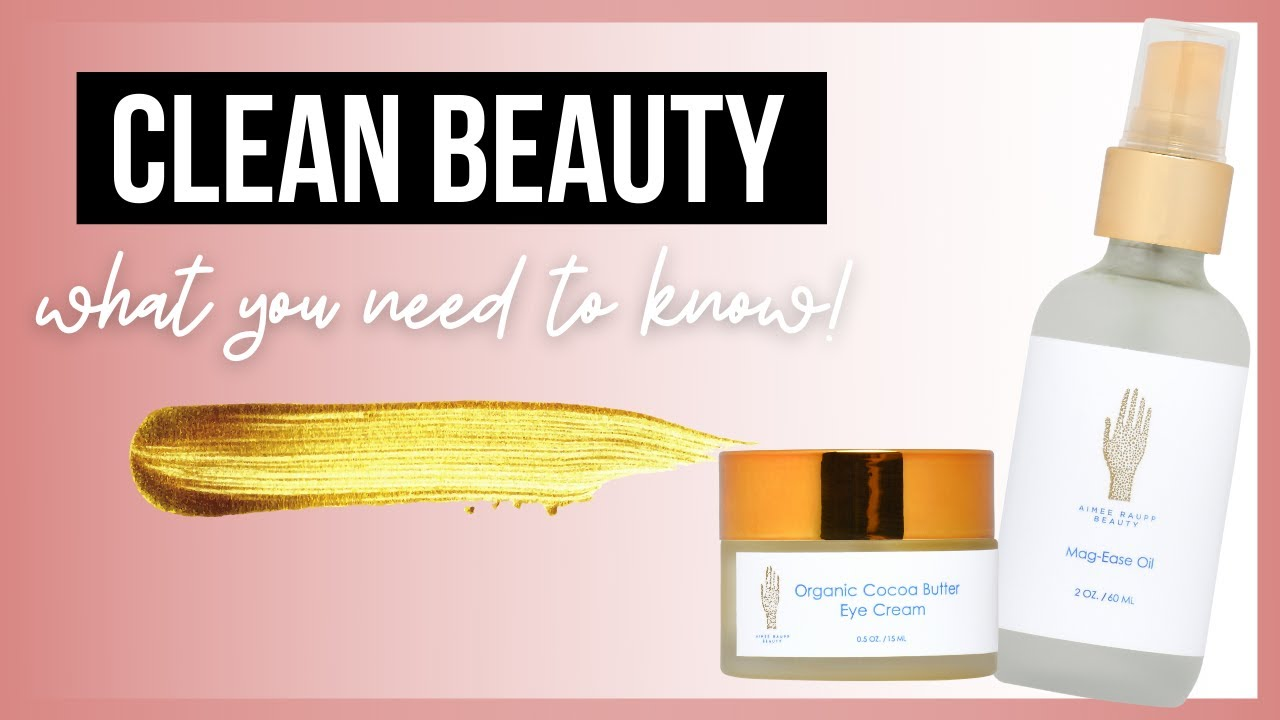 Clean Beauty: What you need to know!